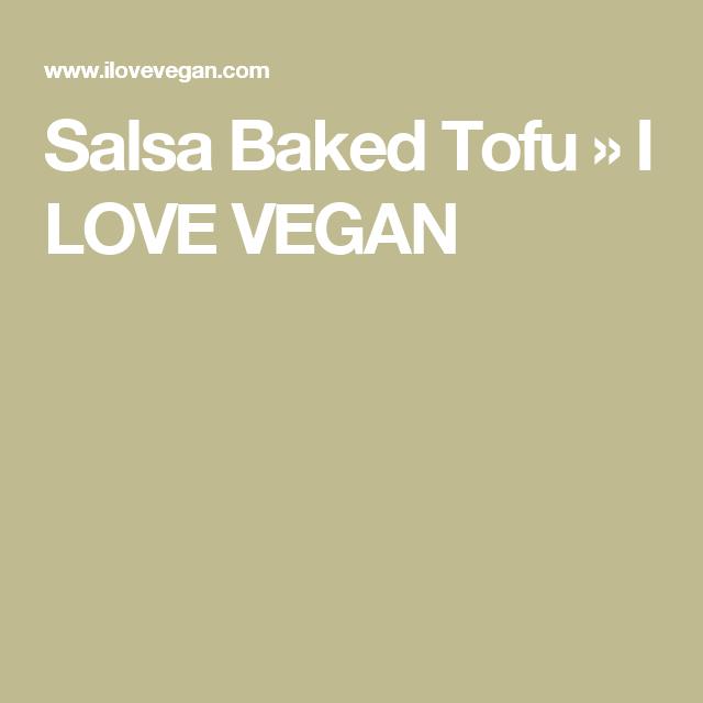 Salsa Baked Tofu » I LOVE VEGAN