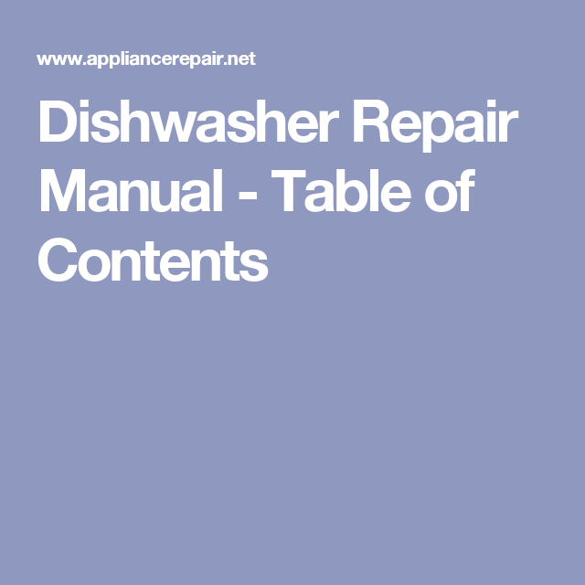 Dishwasher Repair Manual Table Of Contents Dishwasher Repair Repair Manuals Dishwasher