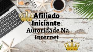 Afiliado Iniciante - Autoridade Na Internet - alvo...