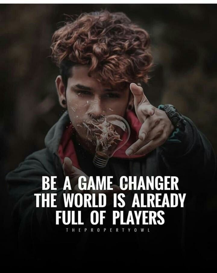 Inspirational Positive Quotes :Be a game changer, the world is already full of players.