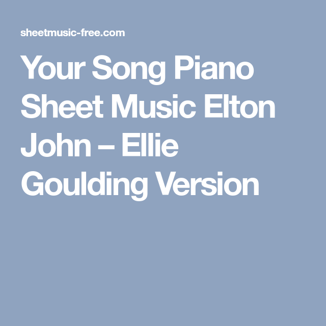 Your Song Piano Sheet Music Elton John Ellie Goulding Version