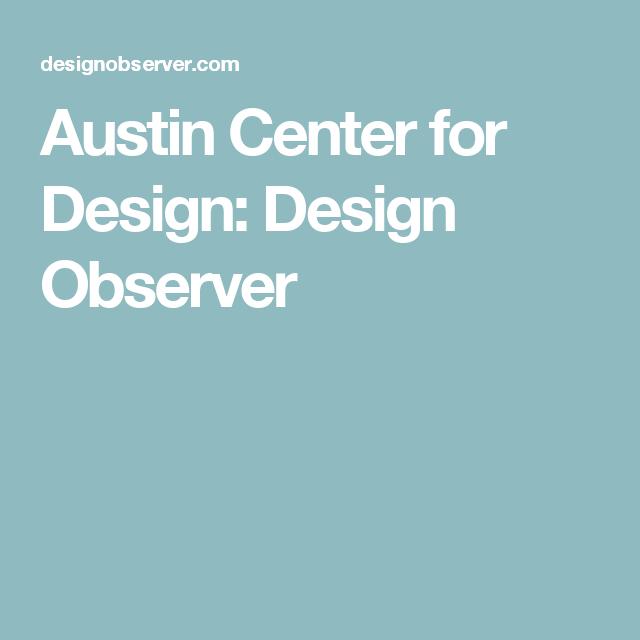 Austin Center For Design: Design Observer