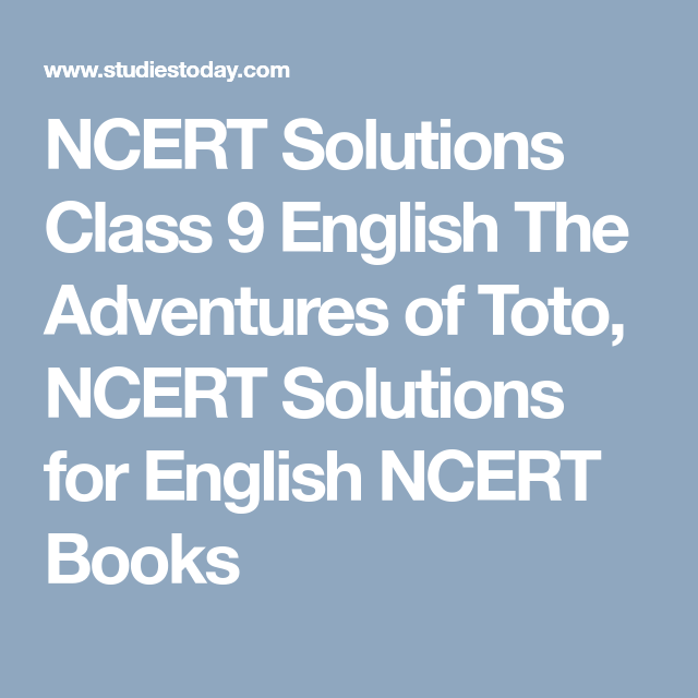 NCERT Solutions Class 9 English The Adventures of Toto, NCERT ...