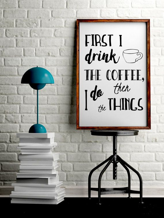 First I Drink The Coffee Then I Do The Things Office Decor, Black And White  Art Quote Print, Coffee Wall Art, Coffee Quotes Sign, Office Art