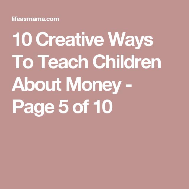 10 Creative Ways To Teach Children About Money - Page 5 of 10