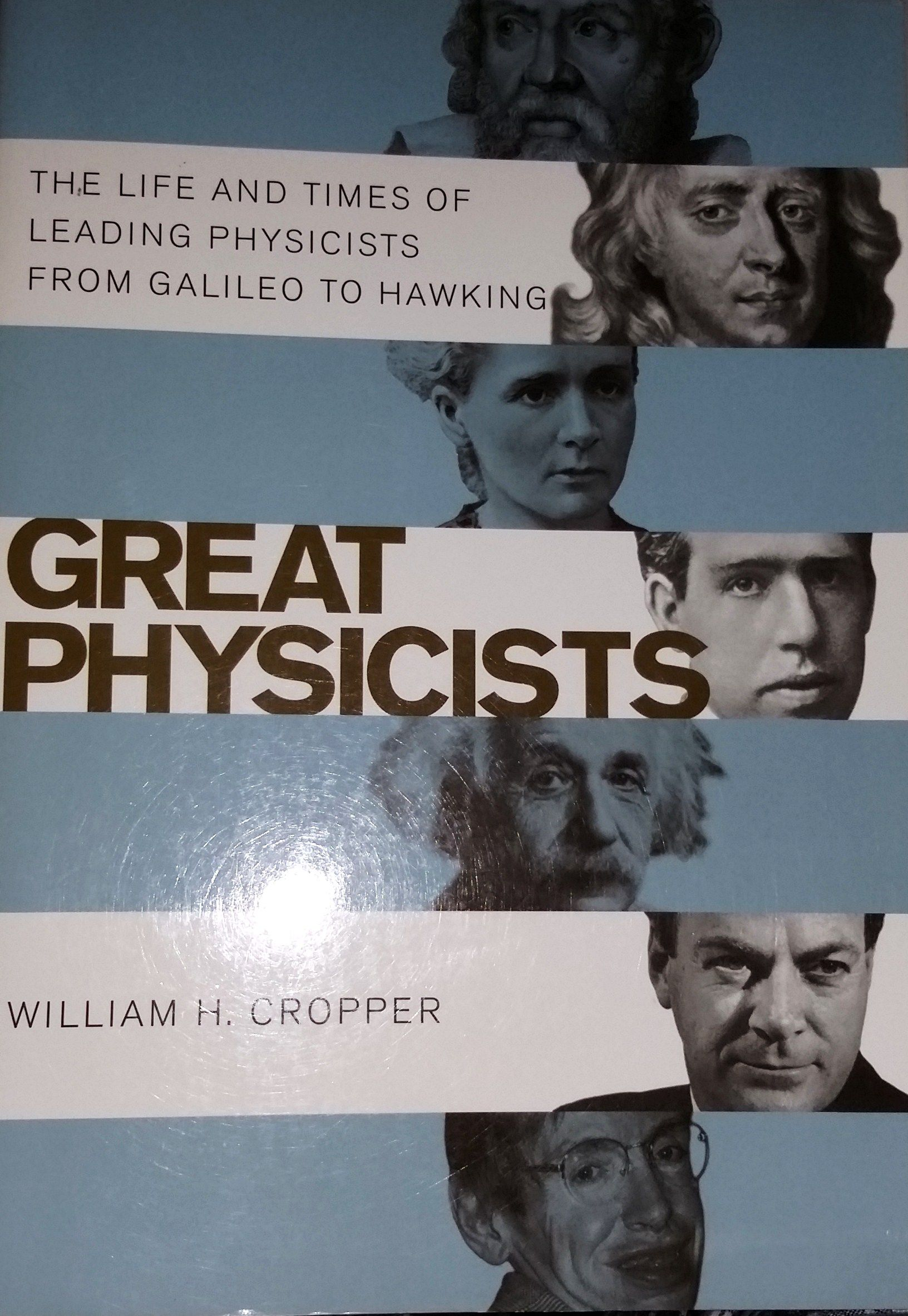 Great Physicists: The Life and Times of Leading Physicists from Galileo to Hawking  by William H. Cropper