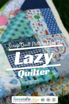 Scrap Quilt Patterns for the Lazy Quilter