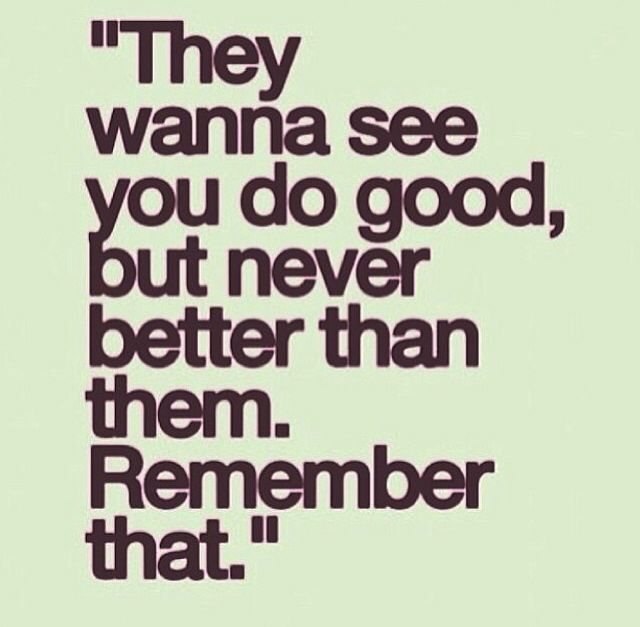 People Only Want To See You Do Good Not Better Words Quotes Life Quotes Motivational Quotes