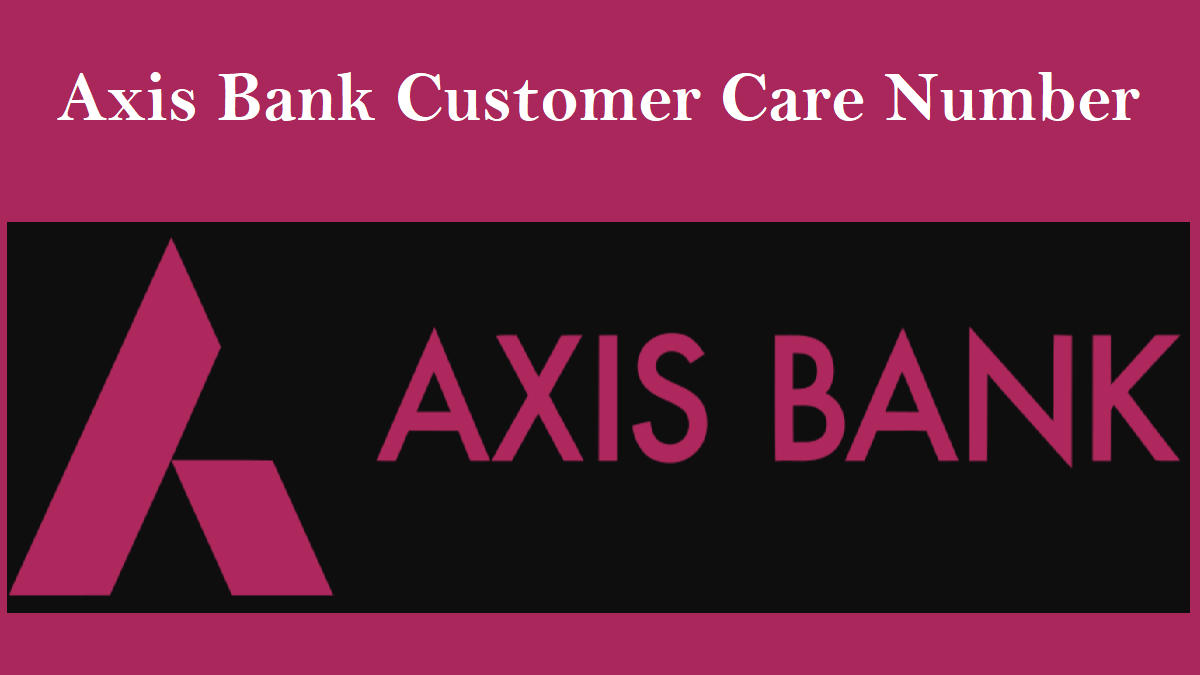 What Is The Axis Bank Customer Care Number Axis Bank Credit Card Customer Care Number And Axis Bank Customer Care No T In 2020 Customer Care Axis Bank Banks Website