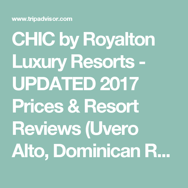 CHIC by Royalton Luxury Resorts - UPDATED 2017 Prices & Resort Reviews (Uvero Alto, Dominican Republic) - TripAdvisor