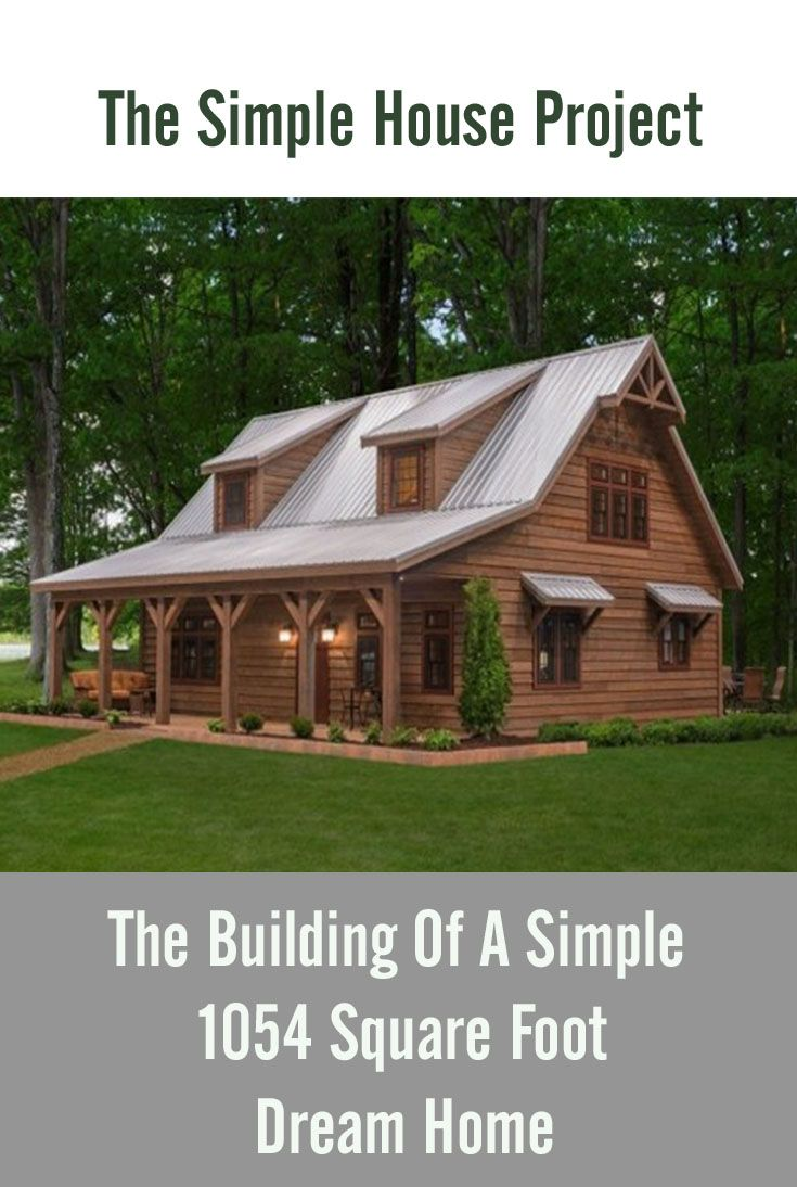 The Simple House Project Building A 1054 Square Foot Home On A Budget Rustic House Plans Simple House Design Simple House
