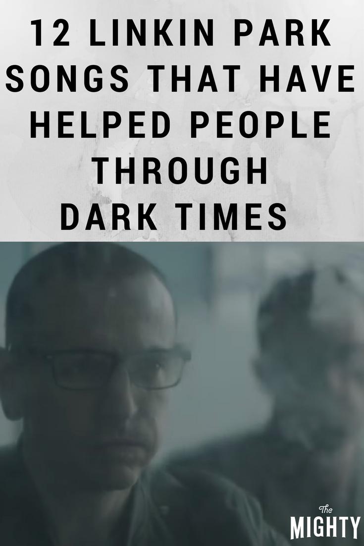 12 Linkin Park Songs That Have Helped People Through Dark