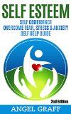 Free Kindle Book -  [Parenting & Relationships][Free] Self Esteem: Self Confidence:  Overcome Fear, Stress & Anxiety: Self Help Guide (Self Confidence, Self Improvement, Failure, Success Principles, Stress Reduction, Self Help Guide)