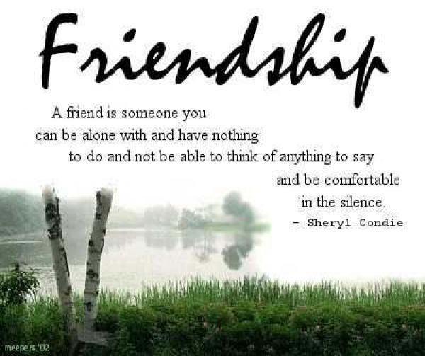 Best Friends Quotes Song Lyrics By Sheryl Condie: A Friend Is Someone You  Can Be Alone With And Have Nothing To Do And Not Be Able To Think Of  Anything To ...