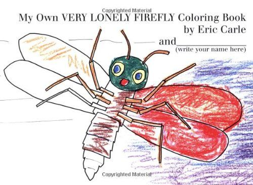 My Own Very Lonely Firefly Coloring Book By Eric Carle Http Www Amazon Com Dp 0399246460 Ref Cm Sw R Pi Dp Palqub0h Coloring Books Eric Carle Literature Unit
