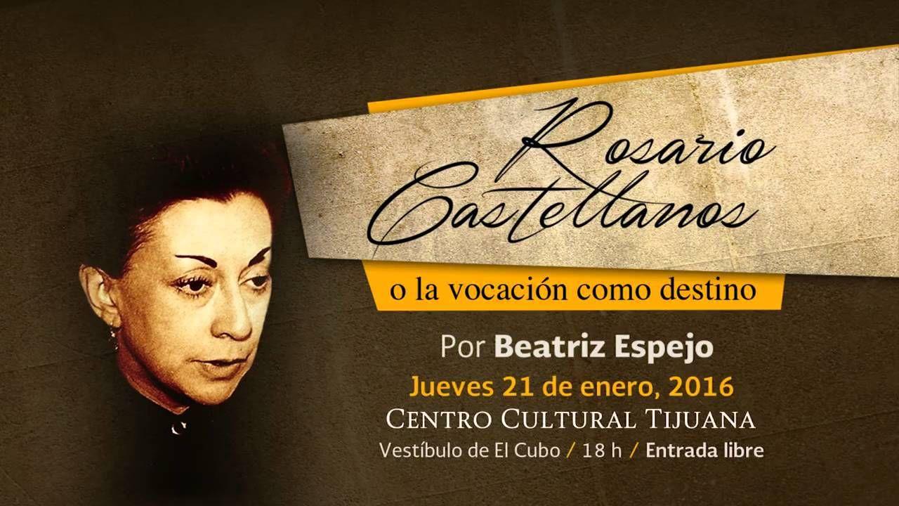 El ciclo de conferencias México a través de la cultura presenta: Rosario Castellanos, o la vocación como destino, por Beatriz Espejo.