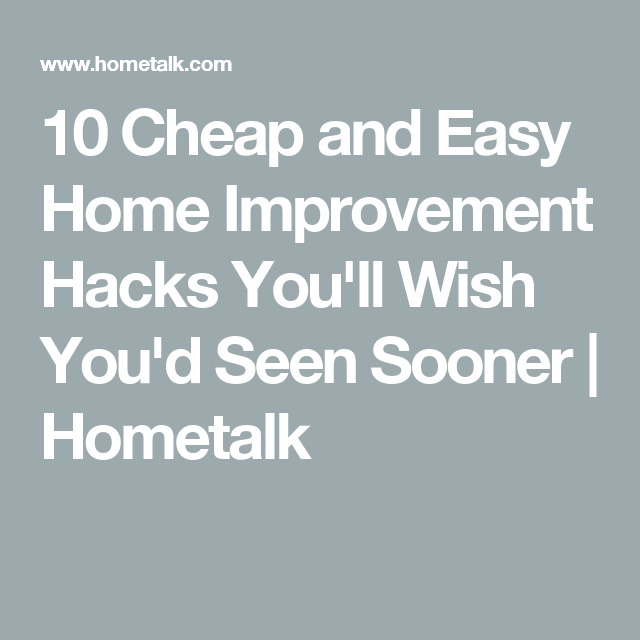 10 Cheap And Easy Home Improvement Hacks Youll Wish Youd Seen Sooner