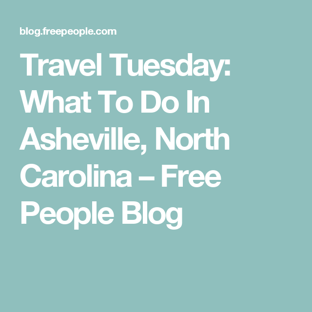 Travel Tuesday: What To Do In Asheville, North Carolina – Free People Blog