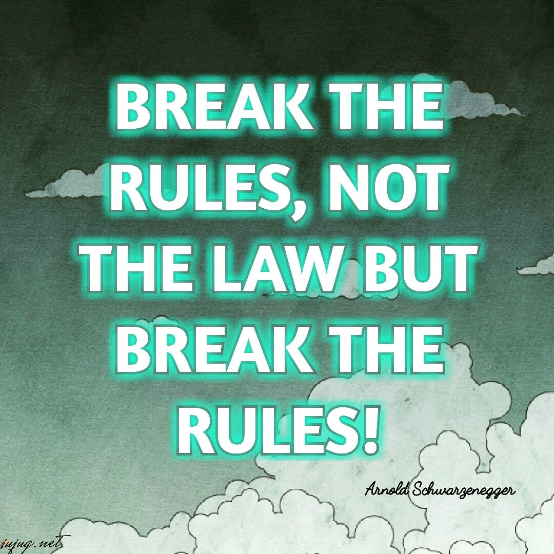 Break The Rules Not The Law But Break The Rules Arnold Schwarzenegger Motivational Quotes Happy Quotes Quotes To Live By Life Quotes
