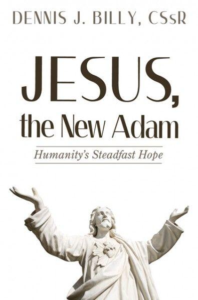 Jesus, the New Adam (Humanityu0027s Steadfast Hope; BY Dennis J Billy - fresh blueprint for revolution book