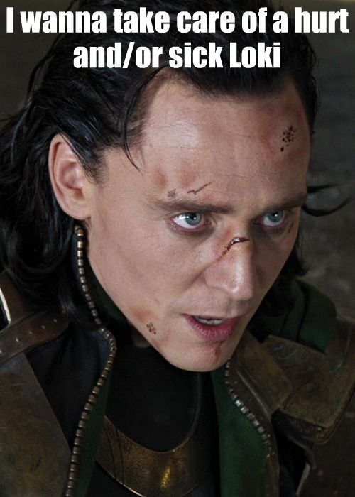 I wanna take care of a hurt and/or sick Loki<-- pretty sure
