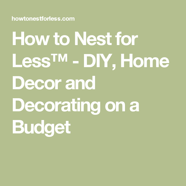 How To Nest For Less Diy Home Decor And Decorating On A Budget