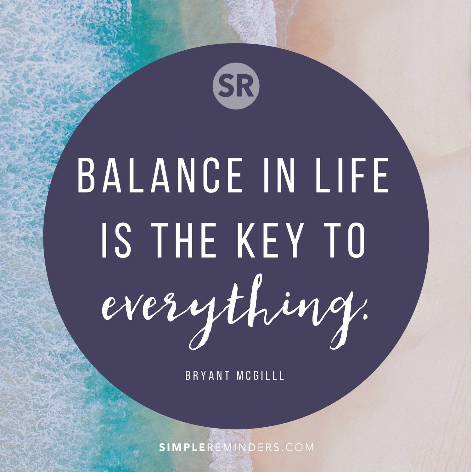 Balance In Life Is The Key To Everything Bryant Mcgill Wisdom Quotes Life Balance Quotes Wisdom Quotes Life
