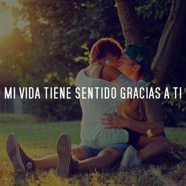 Mi Vida Tiene Sentido Gracias A Ti Frasesdeamor Amor Ingles Amor Gracioso Imagen Romantica De Amor