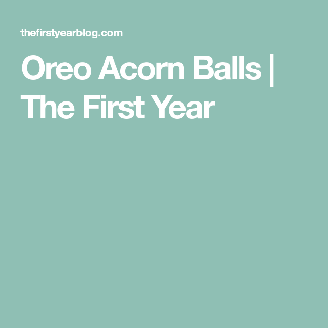 Oreo Acorn Balls | The First Year