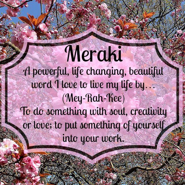 Meraki – the word I live my life by…   Aesthetic words. Beautiful words