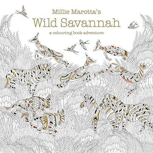 Millie Marottas Wild Savannah A Colouring Book Adventure Feb 11 2016 Mar