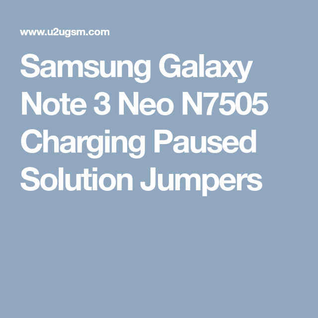 Samsung Galaxy Note 3 Neo N7505 Charging Paused Solution