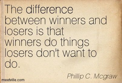 The Difference Between Winners And Losers Is That Winners Do Things Losers Don T Want To Do Phillip C Mcgraw Google Sear Player Quotes Me Quotes Quotes