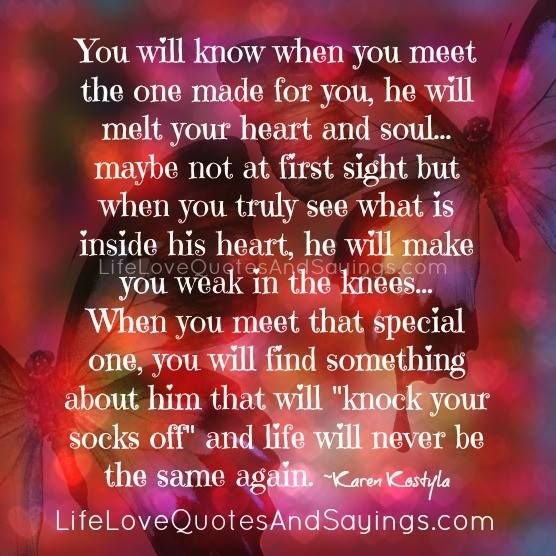 You Will Know When You Meet The One Made For You He Will Melt Your Magnificent Quotes To Melt His Heart