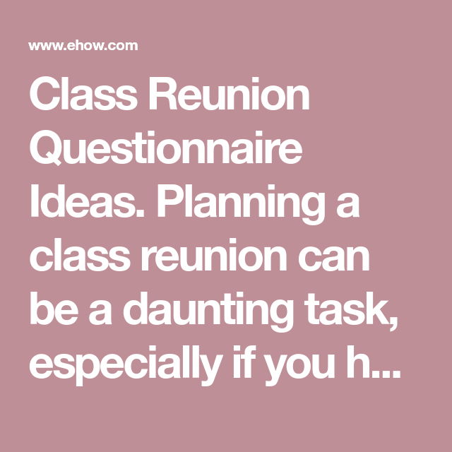 class reunion questionnaire ideas planning a class reunion can be a daunting task especially