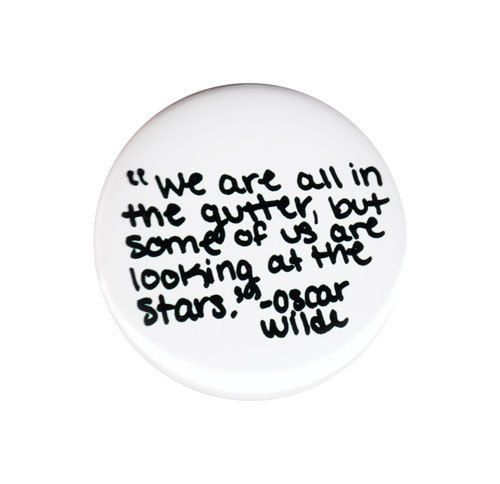 We Are All In The Gutter Button Badge Pin 44mm 1.75  Oscar Wilde Quote Saying