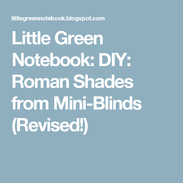 Little Green Notebook: DIY: Roman Shades from Mini-Blinds (Revised!)