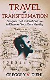 Free Kindle Book -   Travel As Transformation: Conquer the Limits of Culture to Discover Your Own Identity