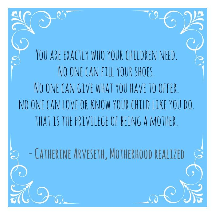 I am exactly who my child needs and other inspirational ...
