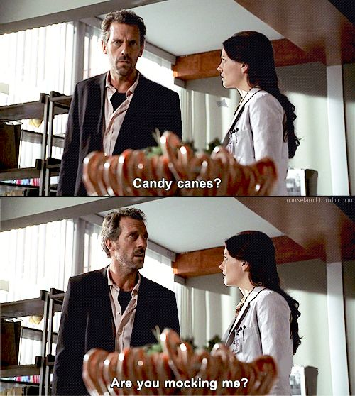 """""""Candy Canes? Are you mocking me""""? Dr. Gregory House"""