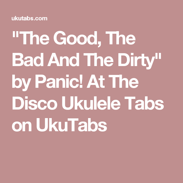 The Good The Bad And The Dirty By Panic At The Disco Ukulele Tabs