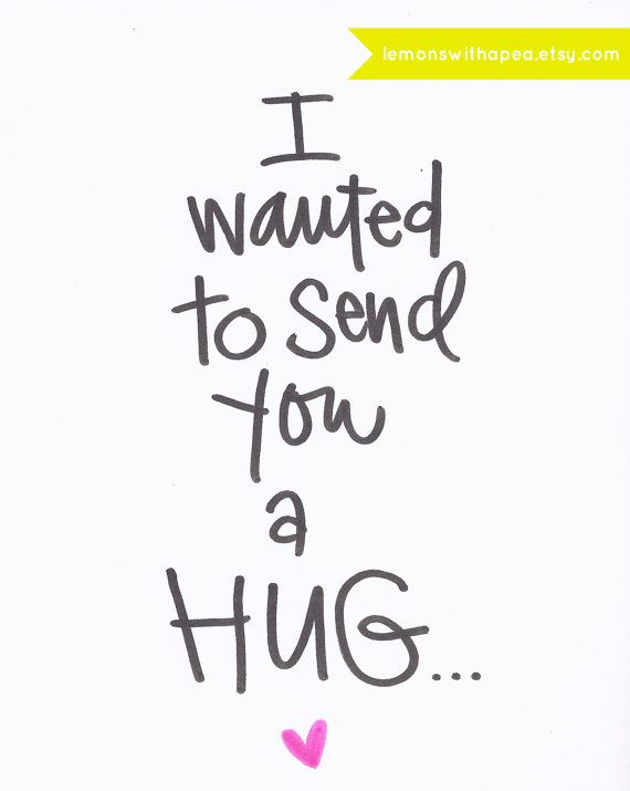 Literally send a hug card. There have been many times I've