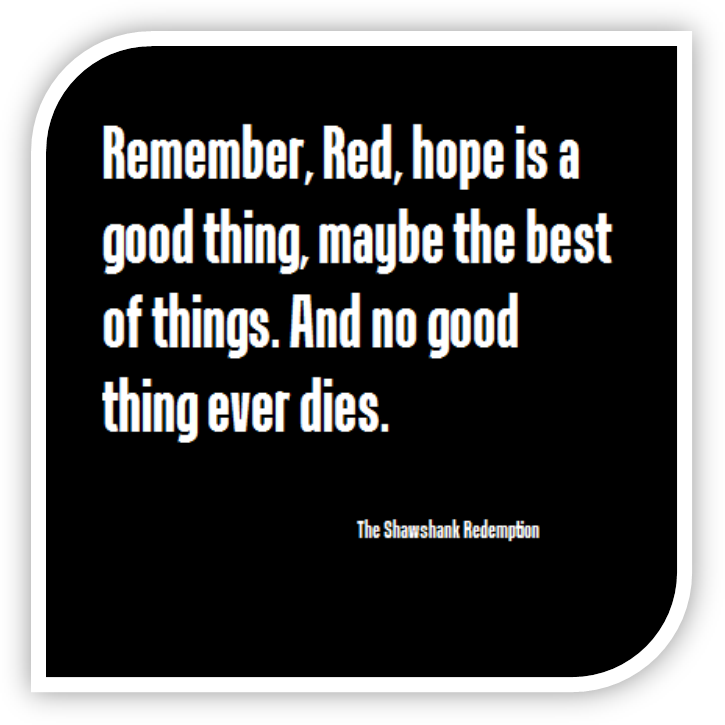 Remember Red Hope I A Good Thing Maybe The Best Of And No Ever Die Like Quote Word Movie Quotes Shawshank Redemption Essay