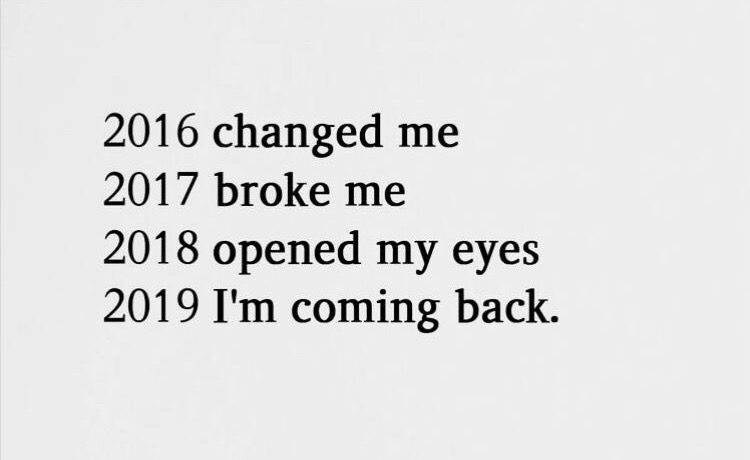 No Actually 2018 Changed Me Broke Me And Opened My Eyes Nd 2019 U