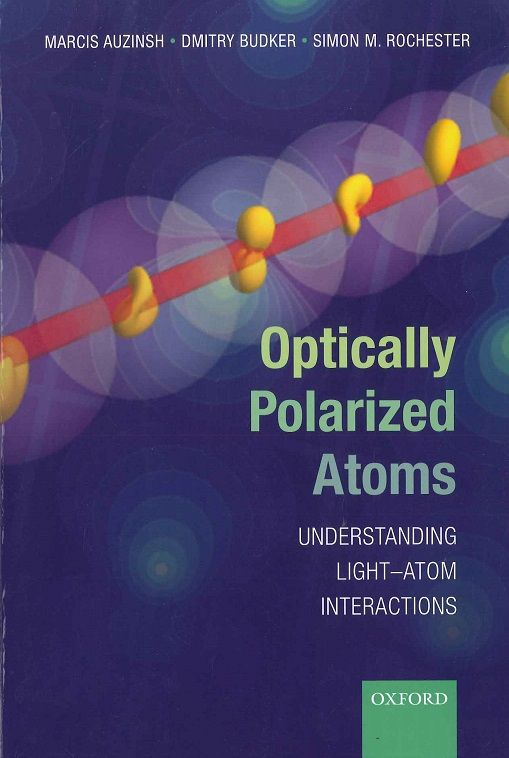 Optically polarized atoms : understanding light-atom interactions / Marcis Auzinsh, Dmitry Budker, Simon M. Rochester