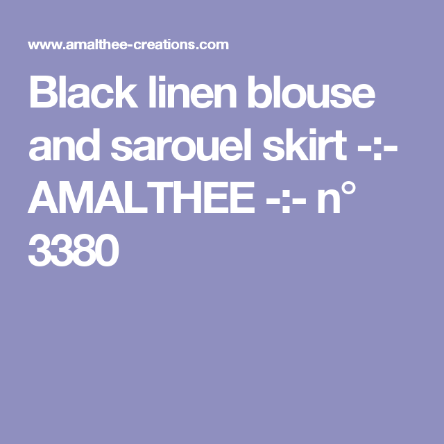 Black linen blouse and sarouel skirt -:- AMALTHEE -:-  n° 3380