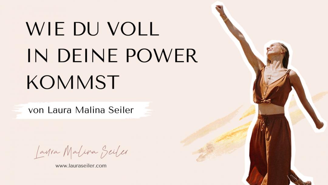 Wie du voll in deine Power kommst und für dein Leben losgehst - Laura Seiler Life Coaching