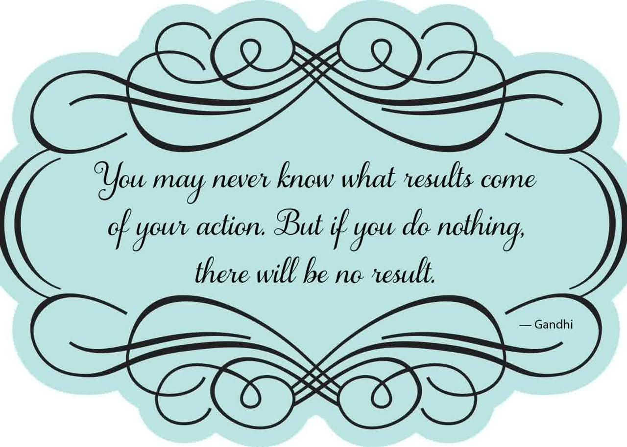 Take Action Graduation Quote. You May Never Know What Results Come Of Your  Action. But If You Do Nothing There Will Be No Result.