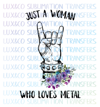 Just a Woman Who Loves Metal Sublimation Transfer