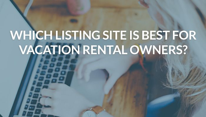Which Listing Site Is Best For Vacation Rental Owners Evolve Vacation Rental Vacation Rental Rental